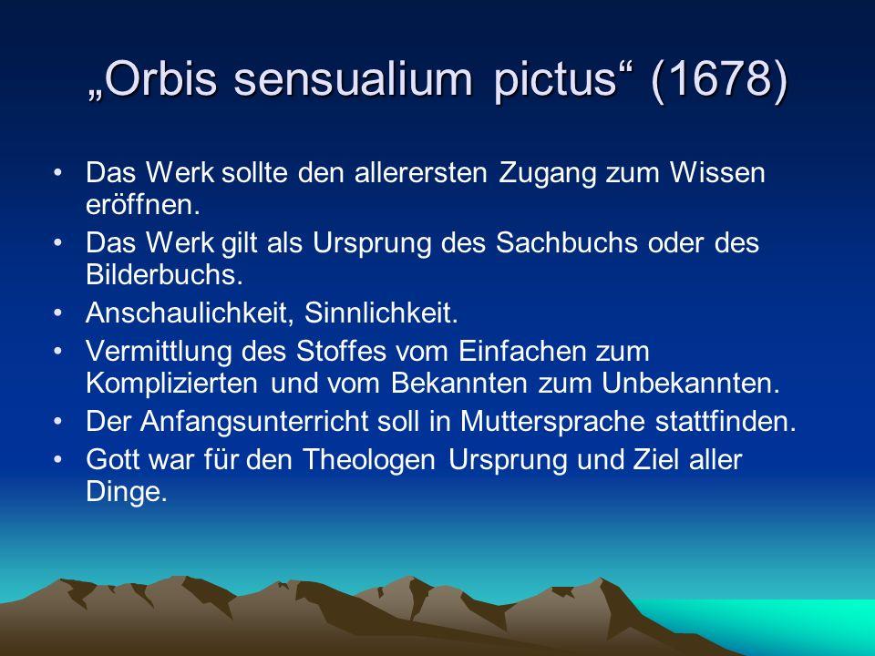 Orbis sensualium pictus (1678) Das Werk sollte den allerersten Zugang zum Wissen eröffnen. Das Werk gilt als Ursprung des Sachbuchs oder des Bilderbuc