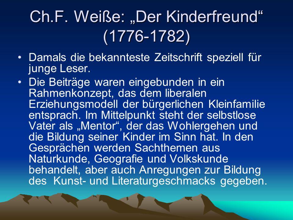 Ch.F. Weiße: Der Kinderfreund (1776-1782) Damals die bekannteste Zeitschrift speziell für junge Leser. Die Beiträge waren eingebunden in ein Rahmenkon