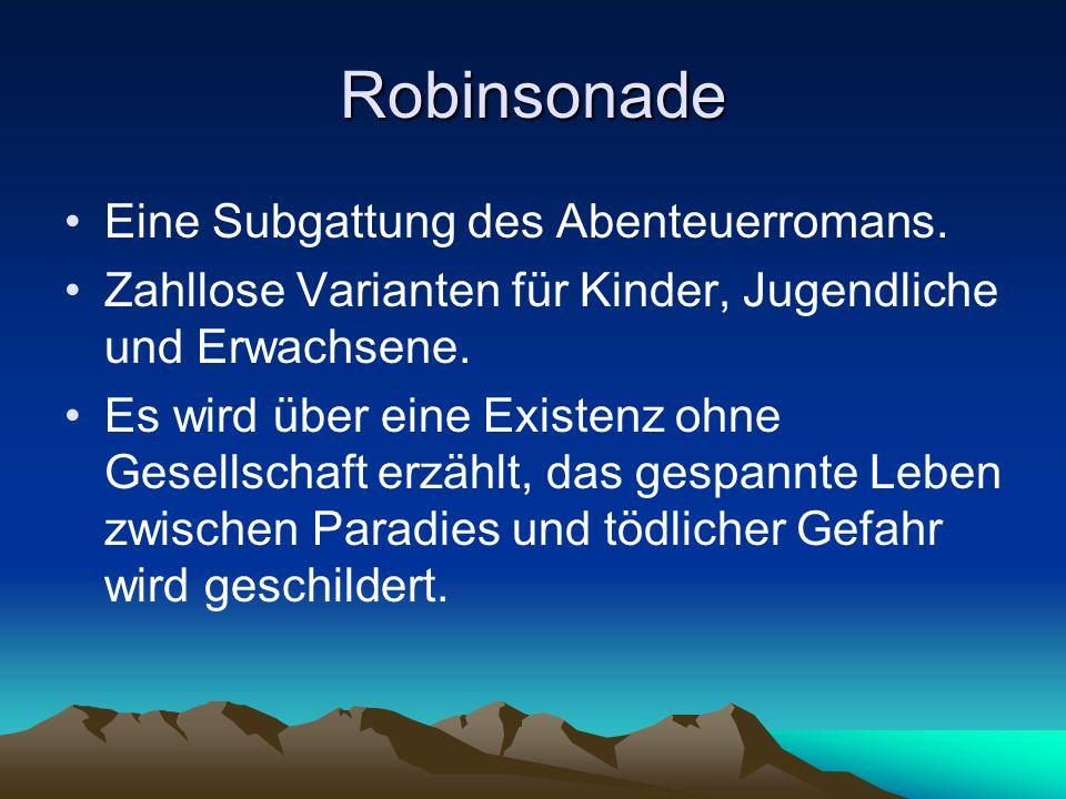 Robinsonade Eine Subgattung des Abenteuerromans. Zahllose Varianten für Kinder, Jugendliche und Erwachsene. Es wird über eine Existenz ohne Gesellscha