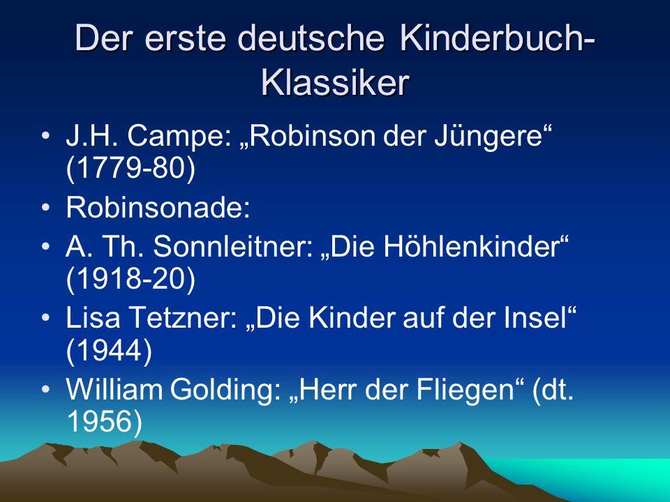 Der erste deutsche Kinderbuch- Klassiker J.H. Campe: Robinson der Jüngere (1779-80) Robinsonade: A. Th. Sonnleitner: Die Höhlenkinder (1918-20) Lisa T