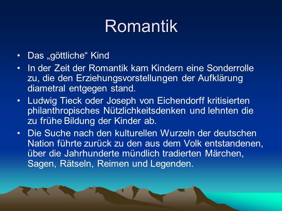 Romantik Das göttliche Kind In der Zeit der Romantik kam Kindern eine Sonderrolle zu, die den Erziehungsvorstellungen der Aufklärung diametral entgegen stand.