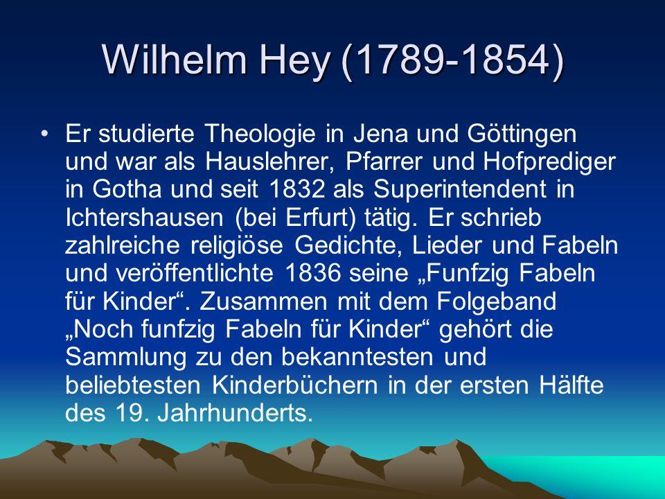 Wilhelm Hey (1789-1854) Er studierte Theologie in Jena und Göttingen und war als Hauslehrer, Pfarrer und Hofprediger in Gotha und seit 1832 als Superintendent in Ichtershausen (bei Erfurt) tätig.