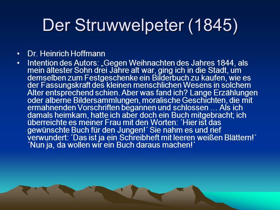 Der Struwwelpeter (1845) Dr. Heinrich Hoffmann Intention des Autors: Gegen Weihnachten des Jahres 1844, als mein ältester Sohn drei Jahre alt war, gin