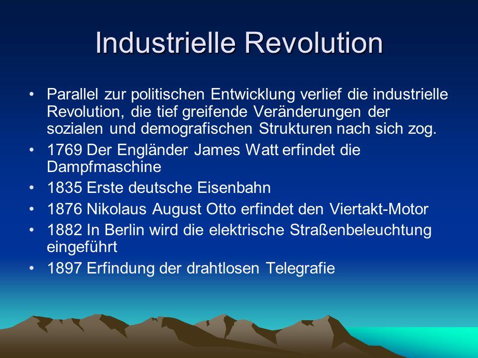 Industrielle Revolution Parallel zur politischen Entwicklung verlief die industrielle Revolution, die tief greifende Veränderungen der sozialen und de