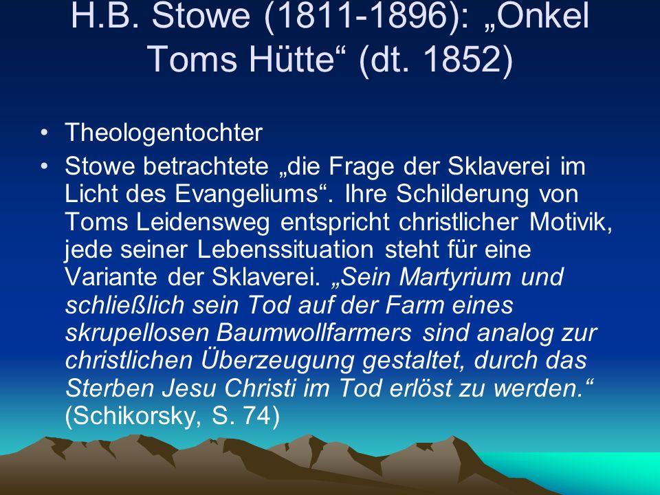 H.B. Stowe (1811-1896): Onkel Toms Hütte (dt. 1852) Theologentochter Stowe betrachtete die Frage der Sklaverei im Licht des Evangeliums. Ihre Schilder