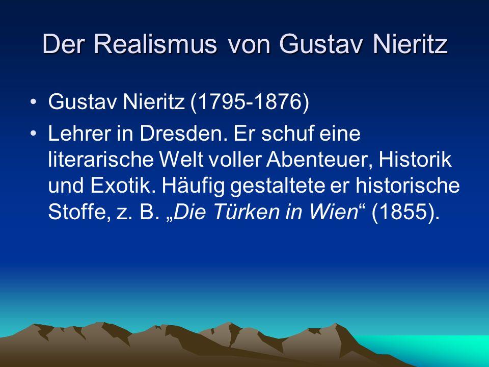 Der Realismus von Gustav Nieritz Gustav Nieritz (1795-1876) Lehrer in Dresden. Er schuf eine literarische Welt voller Abenteuer, Historik und Exotik.