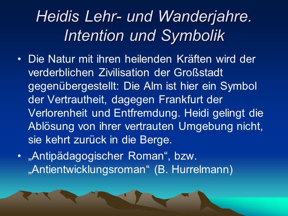 Heidis Lehr- und Wanderjahre. Intention und Symbolik Die Natur mit ihren heilenden Kräften wird der verderblichen Zivilisation der Großstadt gegenüber