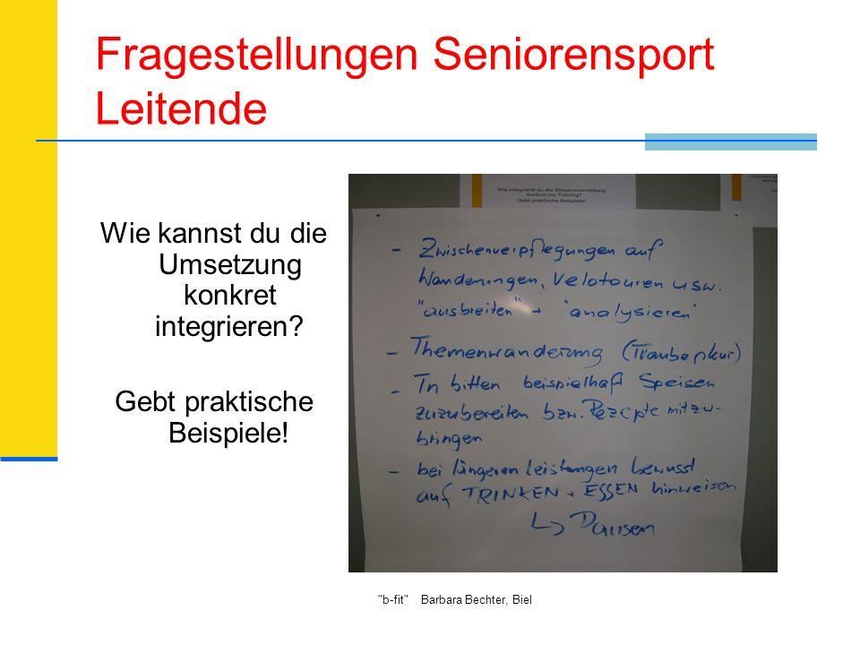 b-fit Barbara Bechter, Biel Fragestellungen Seniorensport Leitende Wie kannst du die Umsetzung konkret integrieren.