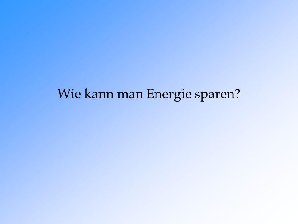Wie kann man Energie sparen?