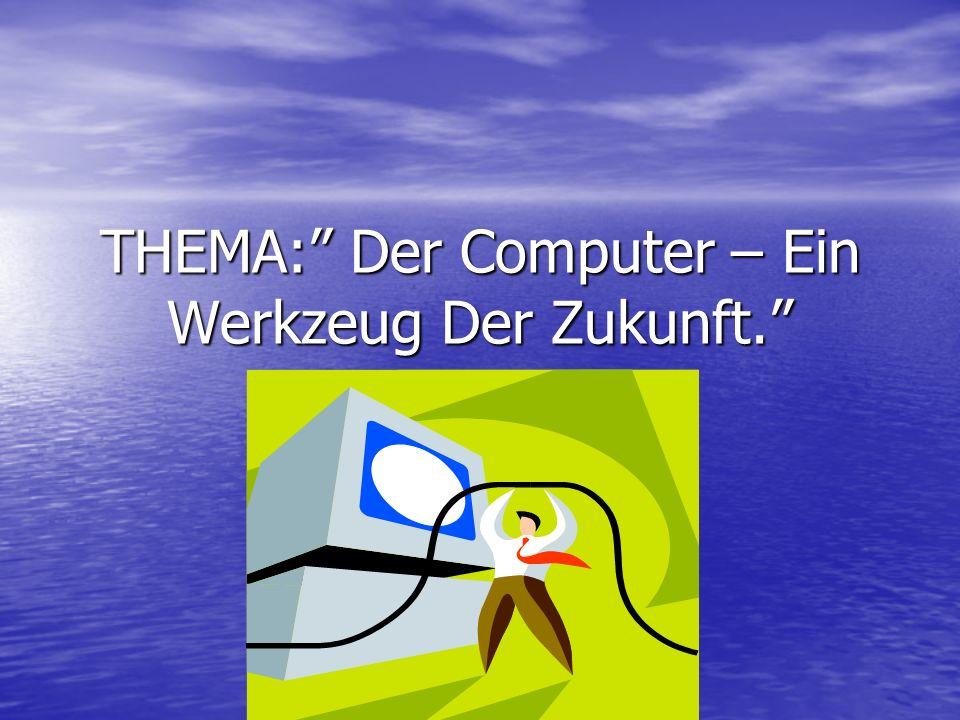 ТHEMA: Der Computer – Ein Werkzeug Der Zukunft.
