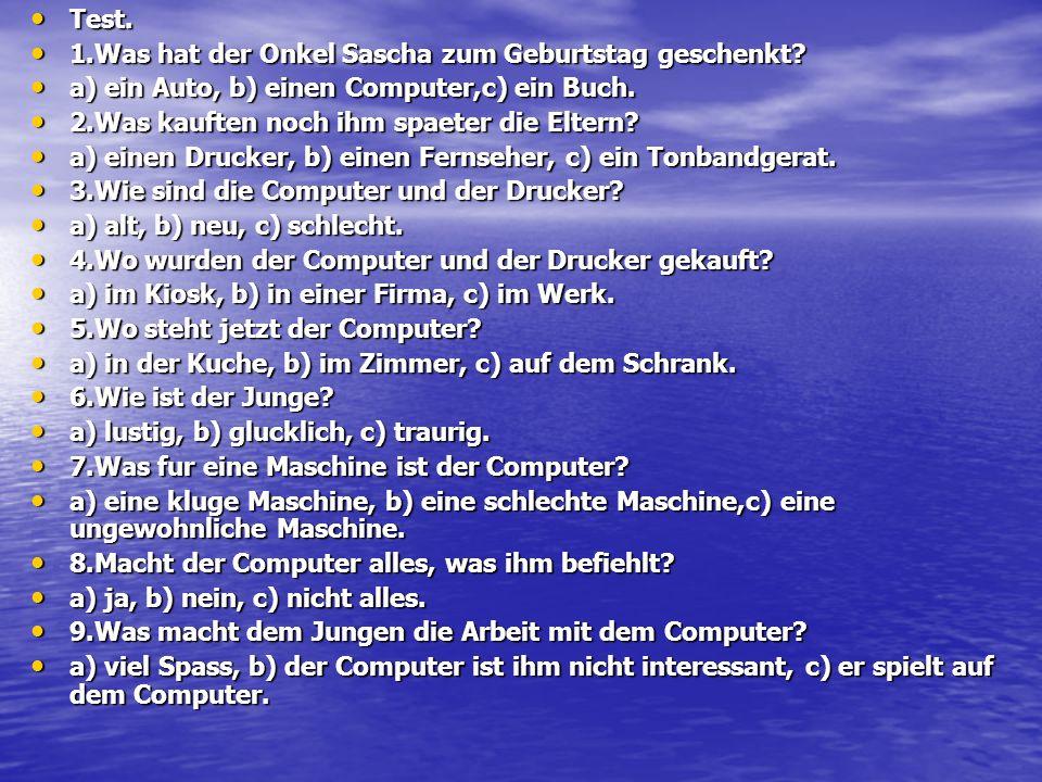 Test. Test. 1.Was hat der Onkel Sascha zum Geburtstag geschenkt? 1.Was hat der Onkel Sascha zum Geburtstag geschenkt? a) ein Auto, b) einen Computer,c