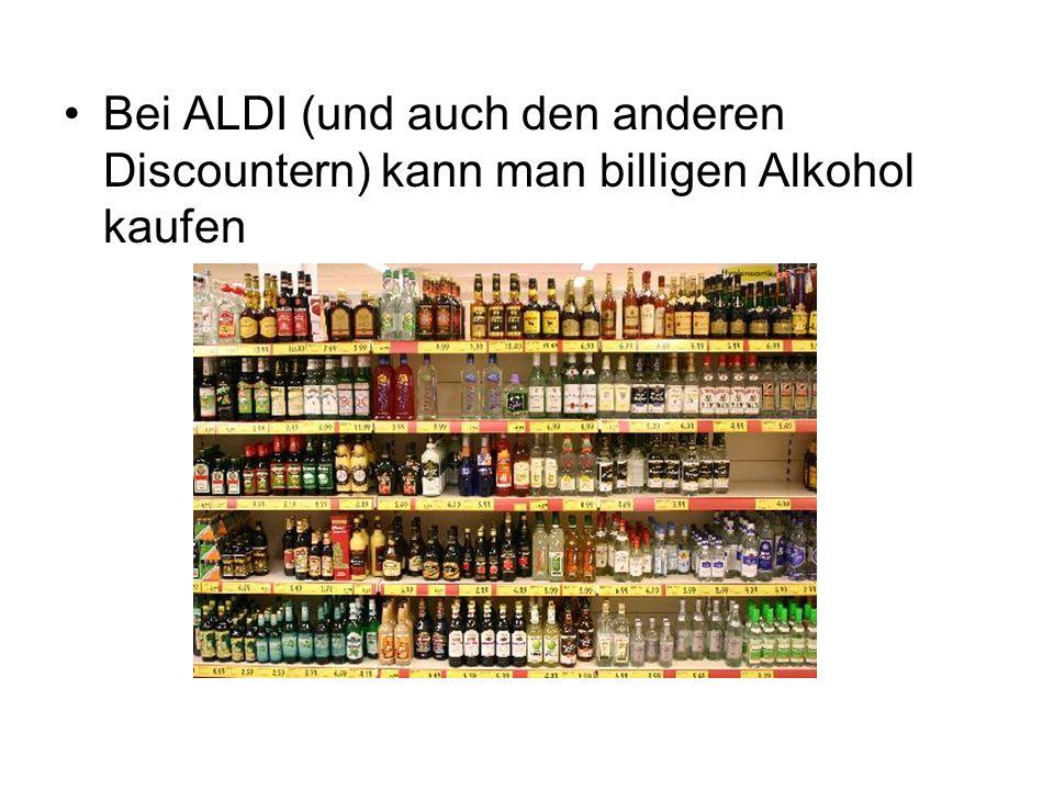 Bei ALDI (und auch den anderen Discountern) kann man billigen Alkohol kaufen