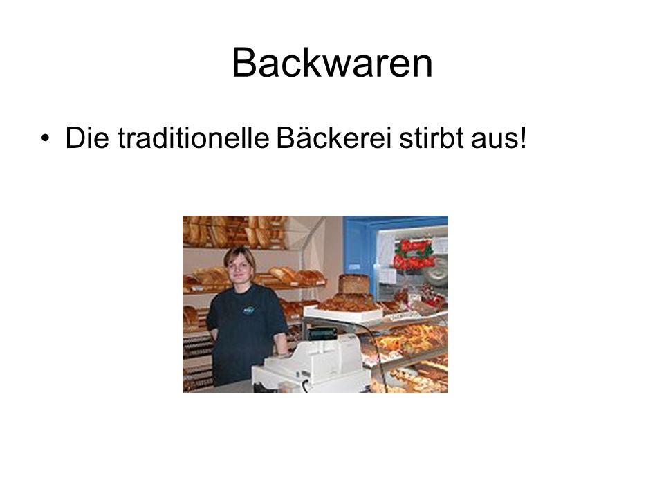 Backwaren Die traditionelle Bäckerei stirbt aus!