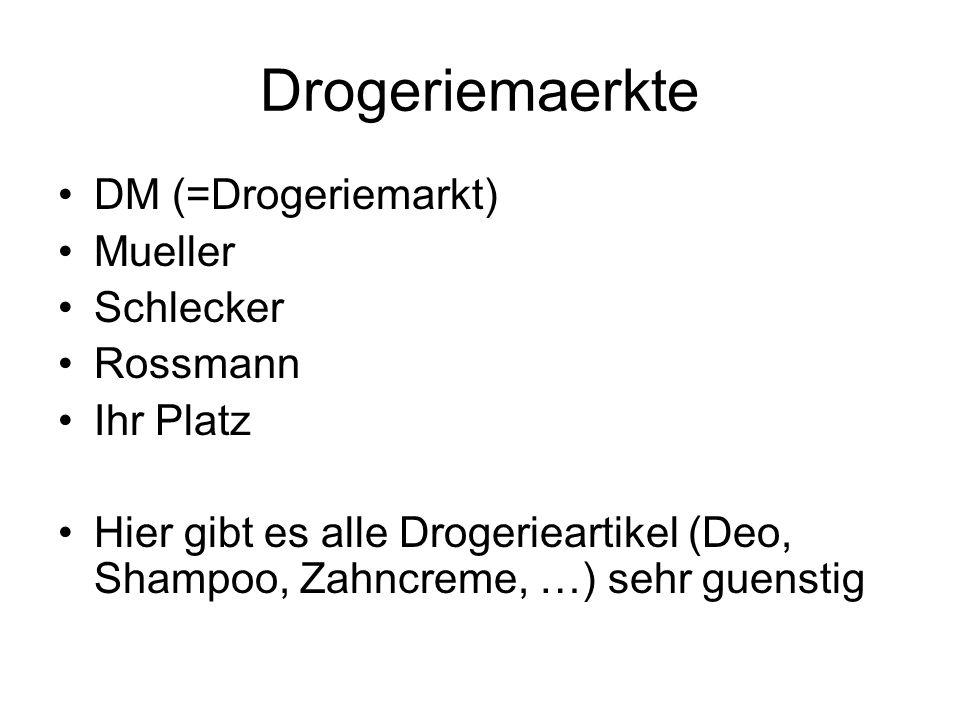 Drogeriemaerkte DM (=Drogeriemarkt) Mueller Schlecker Rossmann Ihr Platz Hier gibt es alle Drogerieartikel (Deo, Shampoo, Zahncreme, …) sehr guenstig