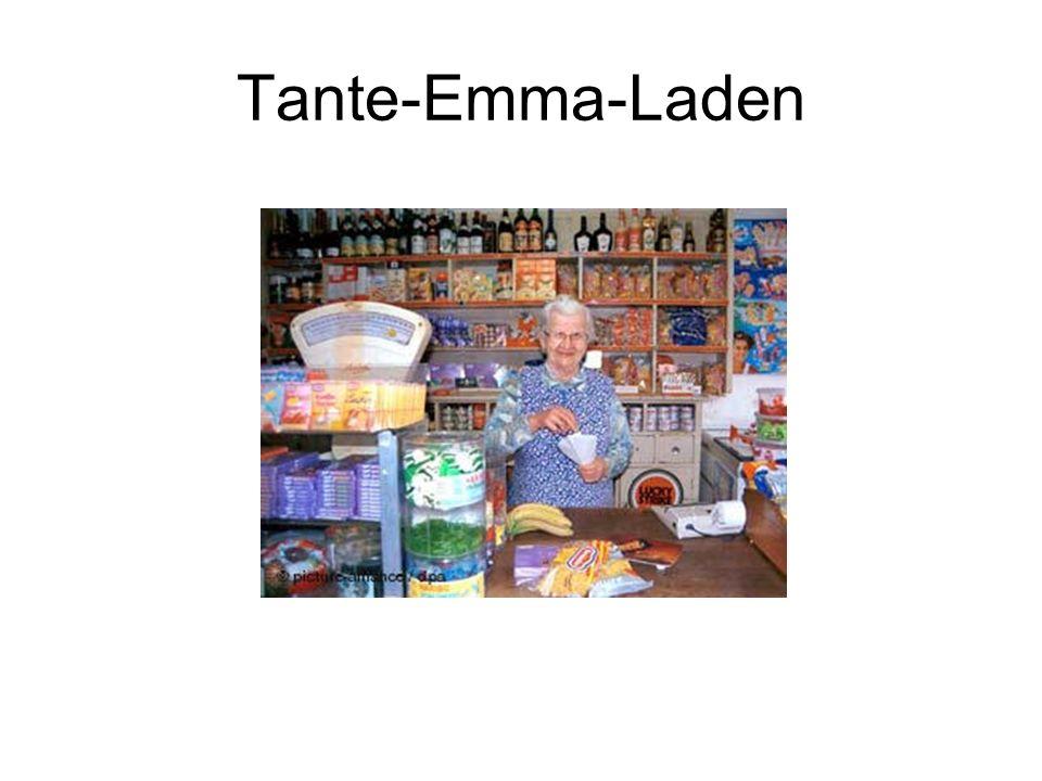 = kleines Geschäft mit Lebensmitteln und anderen wichtigen Dingen Begriff: Emma = altes Wort für Dienstmädchen Tante = ältere weibliche Person Auf dem Land noch vorhanden In Städten durch grosse Supermärkte ersetzt worden