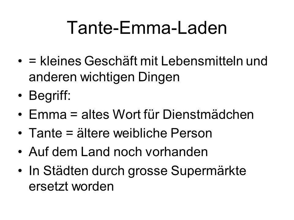= kleines Geschäft mit Lebensmitteln und anderen wichtigen Dingen Begriff: Emma = altes Wort für Dienstmädchen Tante = ältere weibliche Person Auf dem