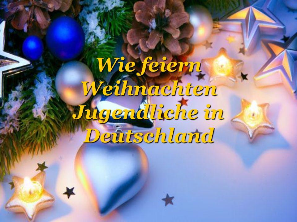 Wie feiern Weihnachten Jugendliche in Deutschland
