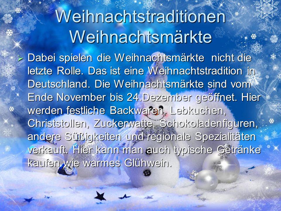 Weihnachtstraditionen Weihnachtsmärkte Dabei spielen die Weihnachtsmärkte nicht die letzte Rolle. Das ist eine Weihnachtstradition in Deutschland. Die