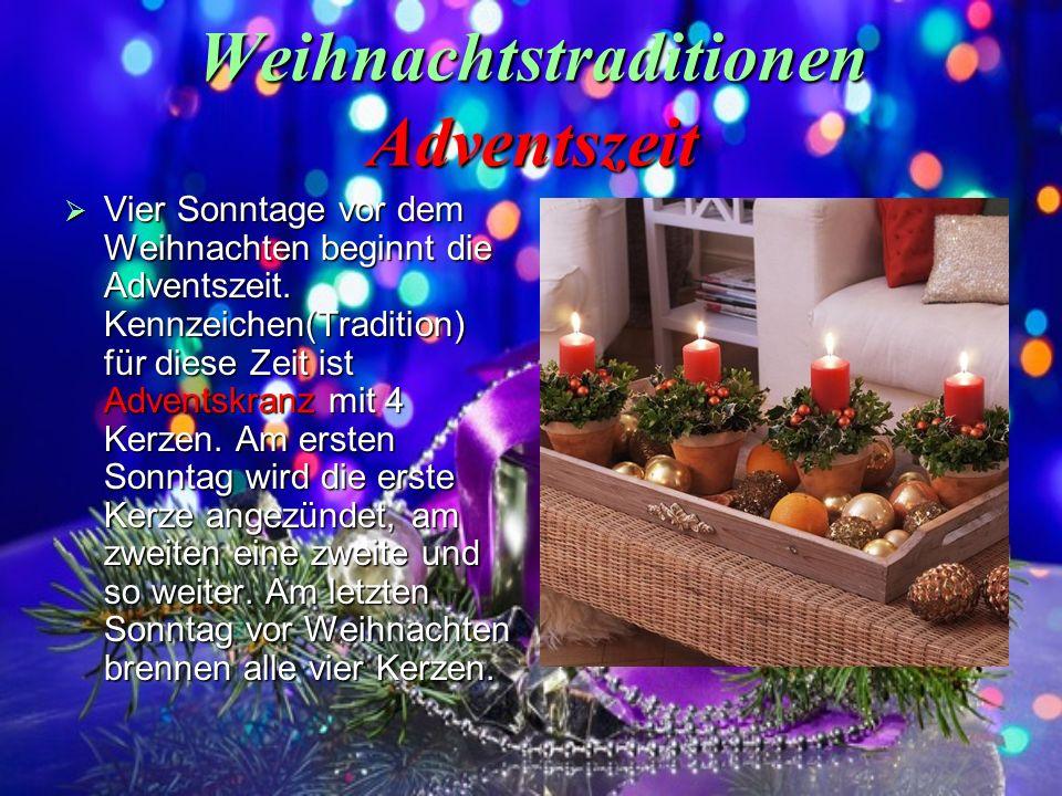 Weihnachtstraditionen Adventszeit Vier Sonntage vor dem Weihnachten beginnt die Adventszeit. Kennzeichen(Tradition) für diese Zeit ist Adventskranz mi