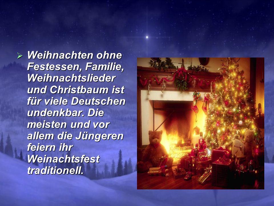 Weihnachten ohne Festessen, Familie, Weihnachtslieder und Christbaum ist für viele Deutschen undenkbar. Die meisten und vor allem die Jüngeren feiern