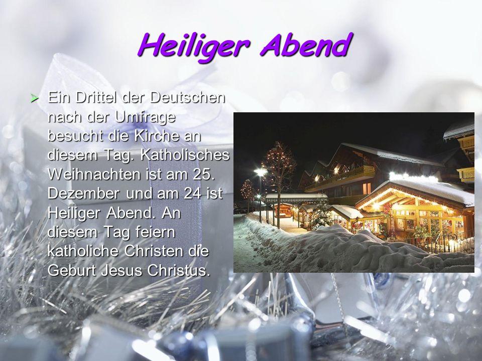 Heiliger Abend Ein Drittel der Deutschen nach der Umfrage besucht die Kirche an diesem Tag. Katholisches Weihnachten ist am 25. Dezember und am 24 ist