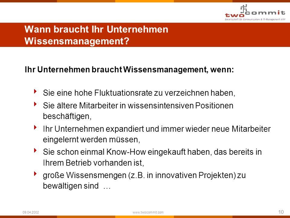 10 09.04.2002 www.twocommit.com Wann braucht Ihr Unternehmen Wissensmanagement.