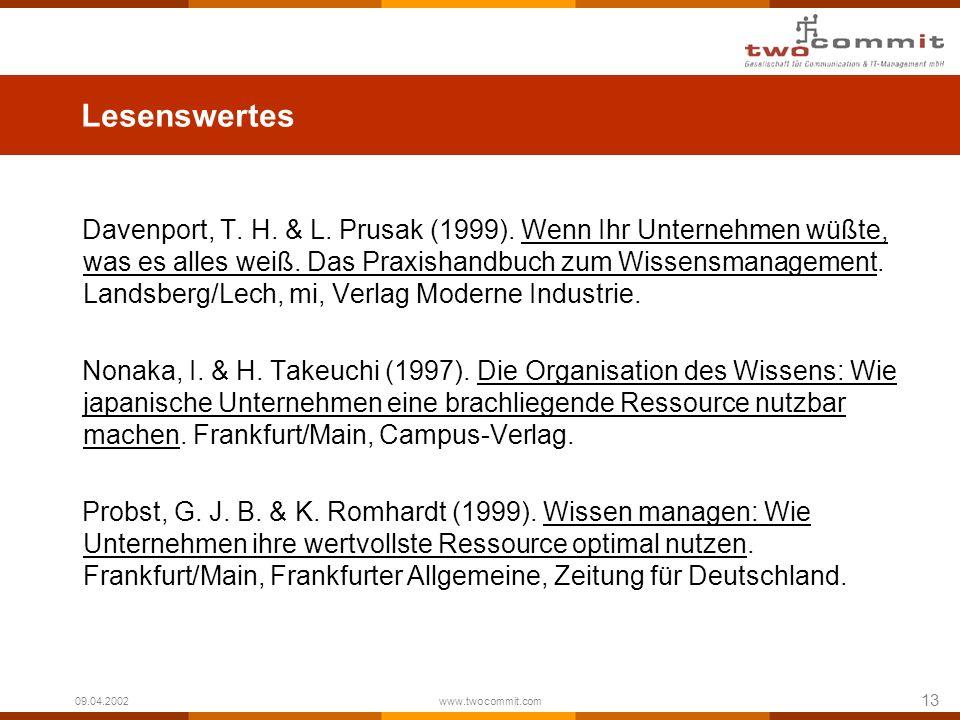 13 09.04.2002 www.twocommit.com Lesenswertes Davenport, T. H. & L. Prusak (1999). Wenn Ihr Unternehmen wüßte, was es alles weiß. Das Praxishandbuch zu