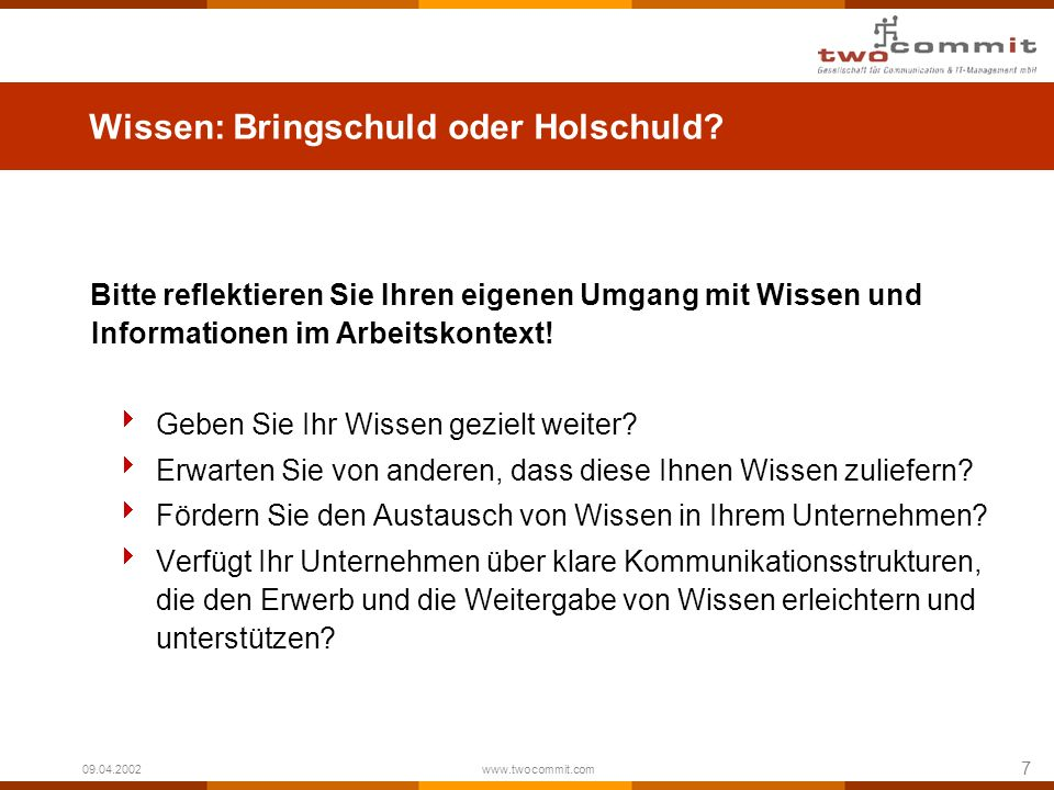 7 09.04.2002 www.twocommit.com Wissen: Bringschuld oder Holschuld.