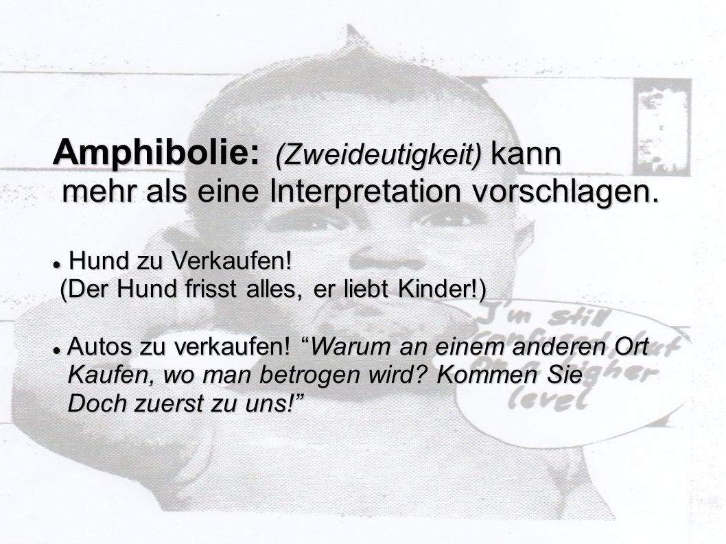 Amphibolie: (Zweideutigkeit) kann mehr als eine Interpretation vorschlagen. mehr als eine Interpretation vorschlagen. Hund zu Verkaufen! Hund zu Verka