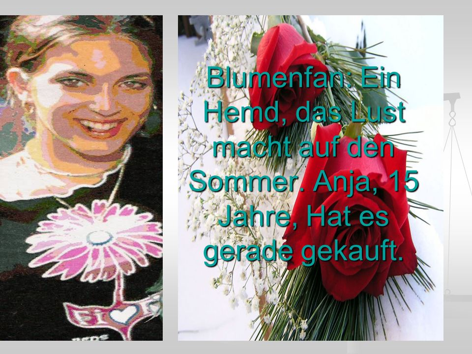 Blumenfan: Ein Hemd, das Lust macht auf den Sommer. Anja, 15 Jahre, Hat es gerade gekauft.