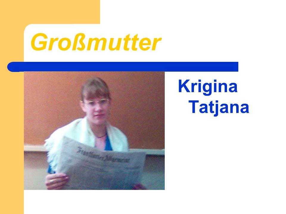 Großmutter Krigina Tatjana