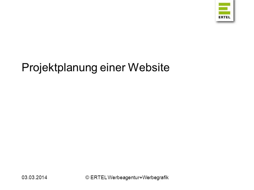 03.03.2014© ERTEL Werbeagentur+Werbegrafik Projektplanung einer Website