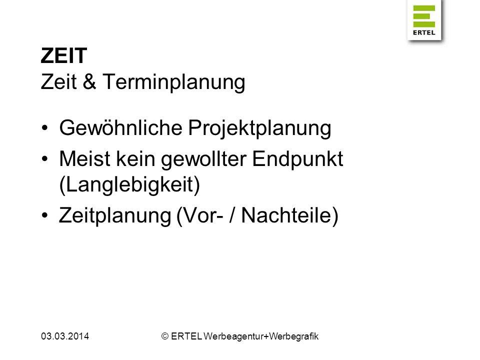ZEIT Zeit & Terminplanung Gewöhnliche Projektplanung Meist kein gewollter Endpunkt (Langlebigkeit) Zeitplanung (Vor- / Nachteile) 03.03.2014© ERTEL We