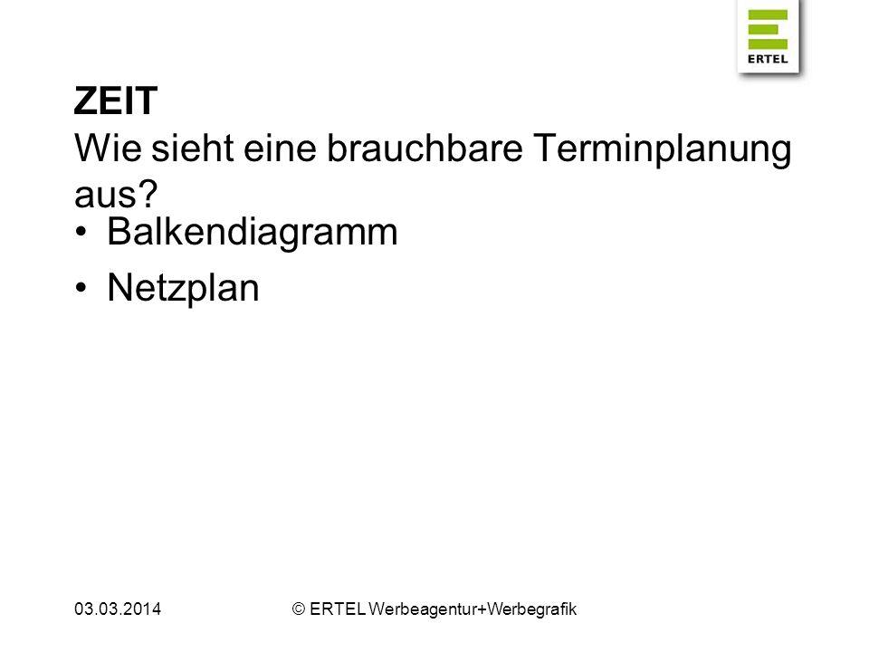 ZEIT Wie sieht eine brauchbare Terminplanung aus? Balkendiagramm Netzplan 03.03.2014© ERTEL Werbeagentur+Werbegrafik
