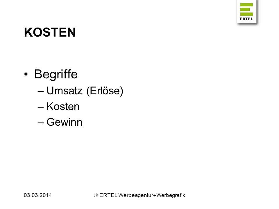 KOSTEN Begriffe –Umsatz (Erlöse) –Kosten –Gewinn 03.03.2014© ERTEL Werbeagentur+Werbegrafik