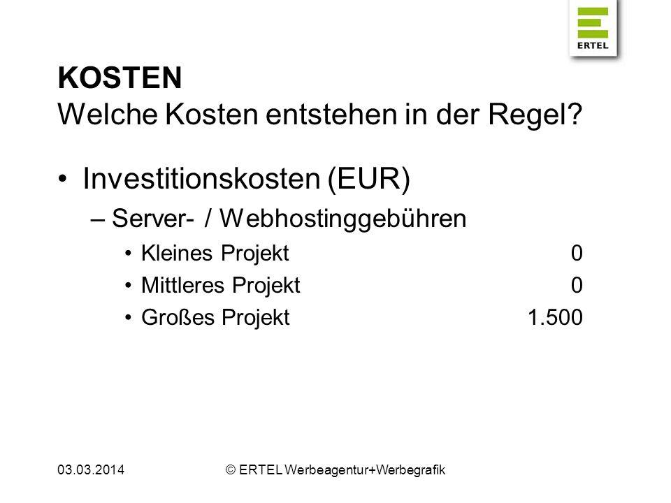 KOSTEN Welche Kosten entstehen in der Regel? Investitionskosten (EUR) –Server- / Webhostinggebühren Kleines Projekt0 Mittleres Projekt0 Großes Projekt