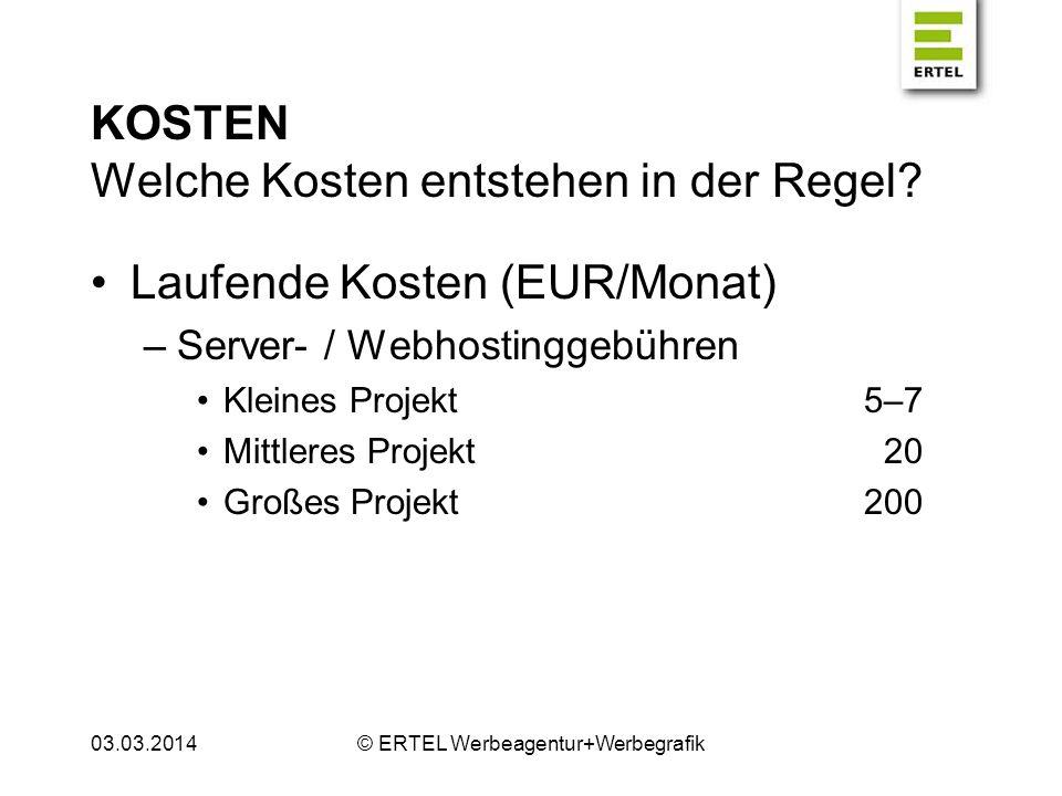 KOSTEN Welche Kosten entstehen in der Regel? Laufende Kosten (EUR/Monat) –Server- / Webhostinggebühren Kleines Projekt5–7 Mittleres Projekt20 Großes P