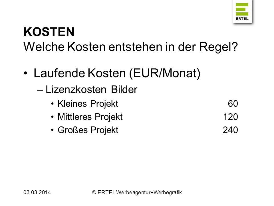 KOSTEN Welche Kosten entstehen in der Regel? Laufende Kosten (EUR/Monat) –Lizenzkosten Bilder Kleines Projekt60 Mittleres Projekt120 Großes Projekt240