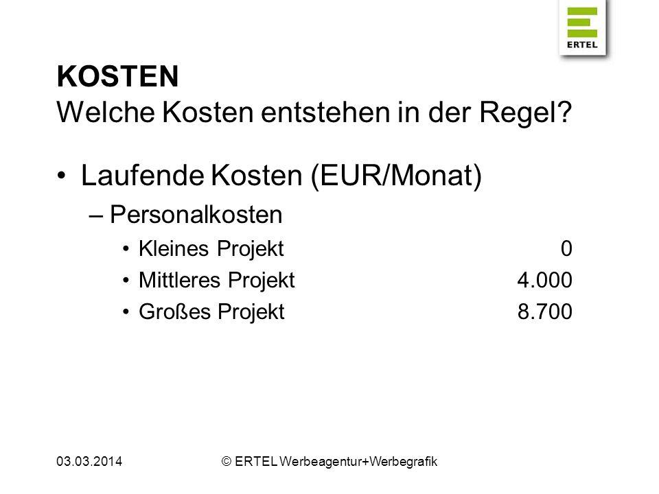 KOSTEN Welche Kosten entstehen in der Regel? Laufende Kosten (EUR/Monat) –Personalkosten Kleines Projekt0 Mittleres Projekt4.000 Großes Projekt8.700 0