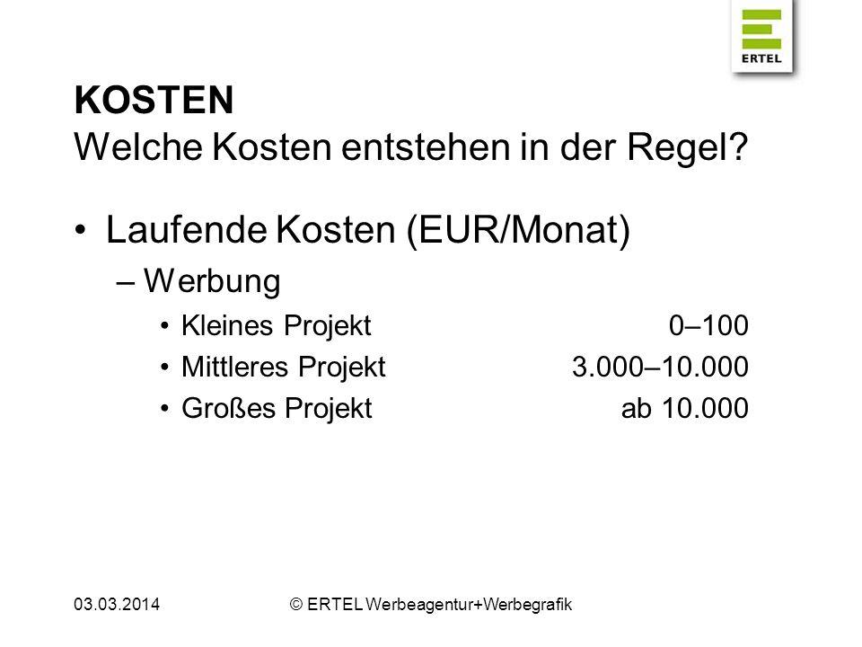 KOSTEN Welche Kosten entstehen in der Regel? Laufende Kosten (EUR/Monat) –Werbung Kleines Projekt0–100 Mittleres Projekt3.000–10.000 Großes Projektab