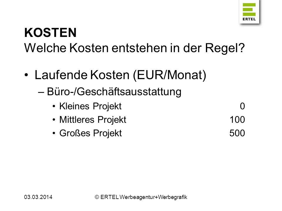 KOSTEN Welche Kosten entstehen in der Regel? Laufende Kosten (EUR/Monat) –Büro-/Geschäftsausstattung Kleines Projekt0 Mittleres Projekt100 Großes Proj
