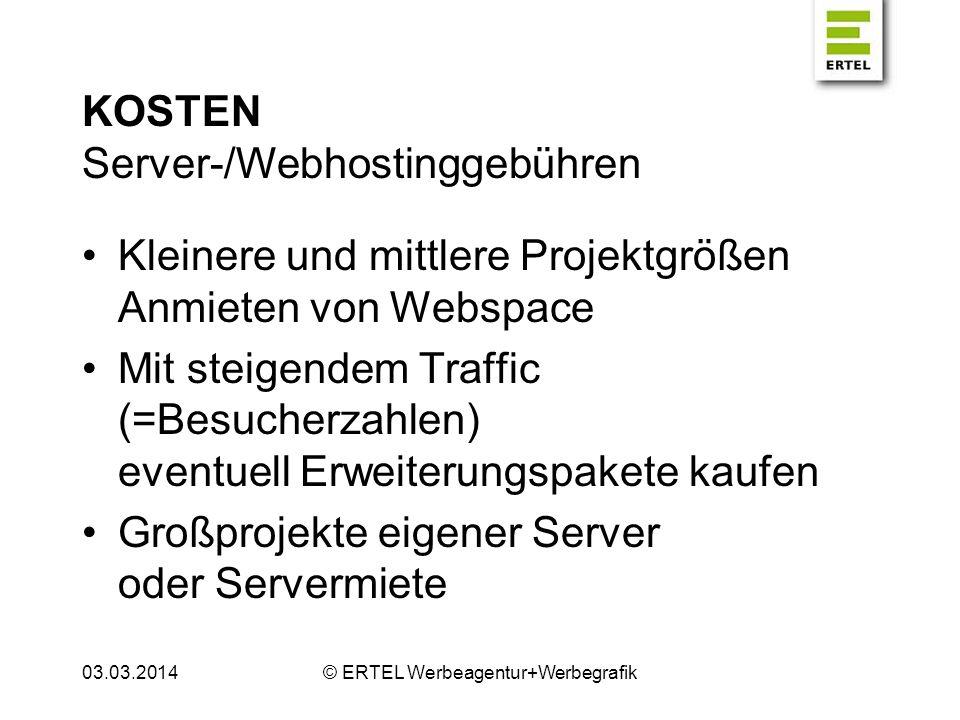 KOSTEN Server-/Webhostinggebühren Kleinere und mittlere Projektgrößen Anmieten von Webspace Mit steigendem Traffic (=Besucherzahlen) eventuell Erweite