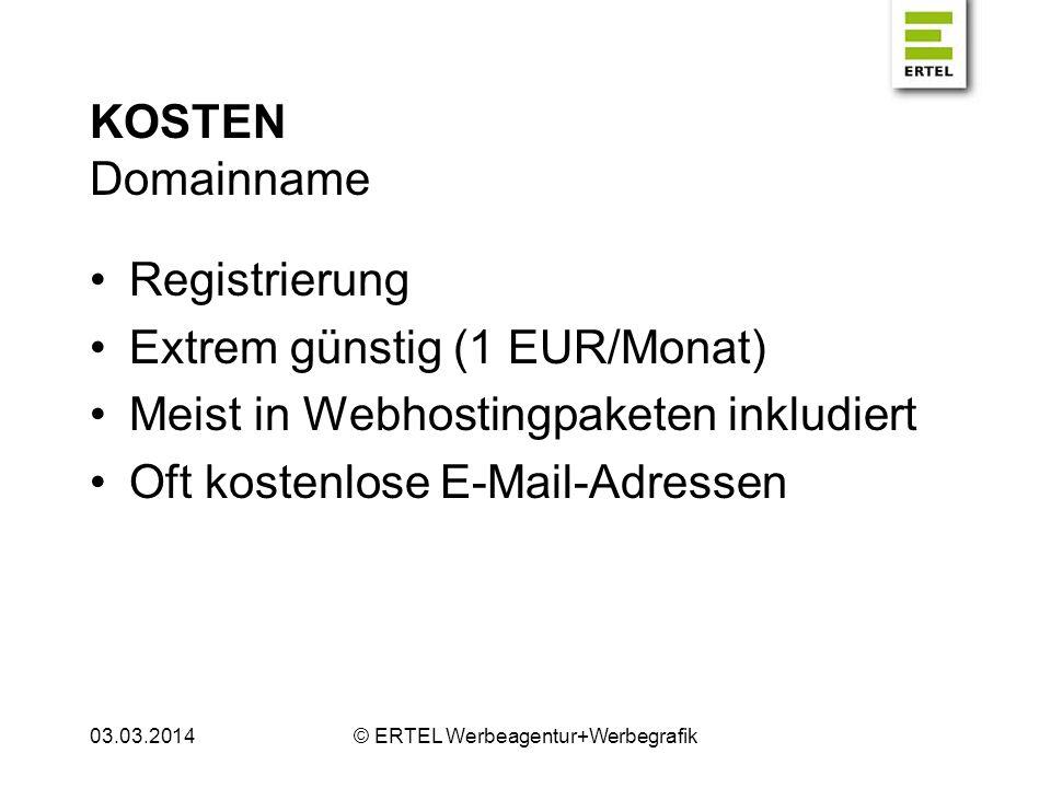KOSTEN Domainname Registrierung Extrem günstig (1 EUR/Monat) Meist in Webhostingpaketen inkludiert Oft kostenlose E-Mail-Adressen 03.03.2014© ERTEL We