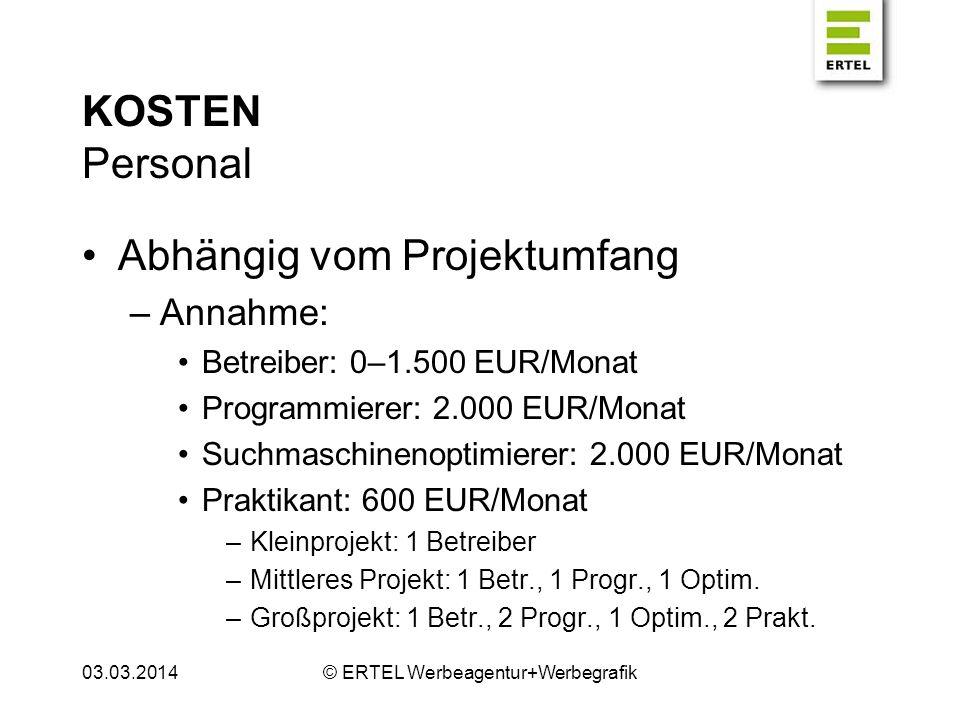 KOSTEN Personal Abhängig vom Projektumfang –Annahme: Betreiber: 0–1.500 EUR/Monat Programmierer: 2.000 EUR/Monat Suchmaschinenoptimierer: 2.000 EUR/Mo