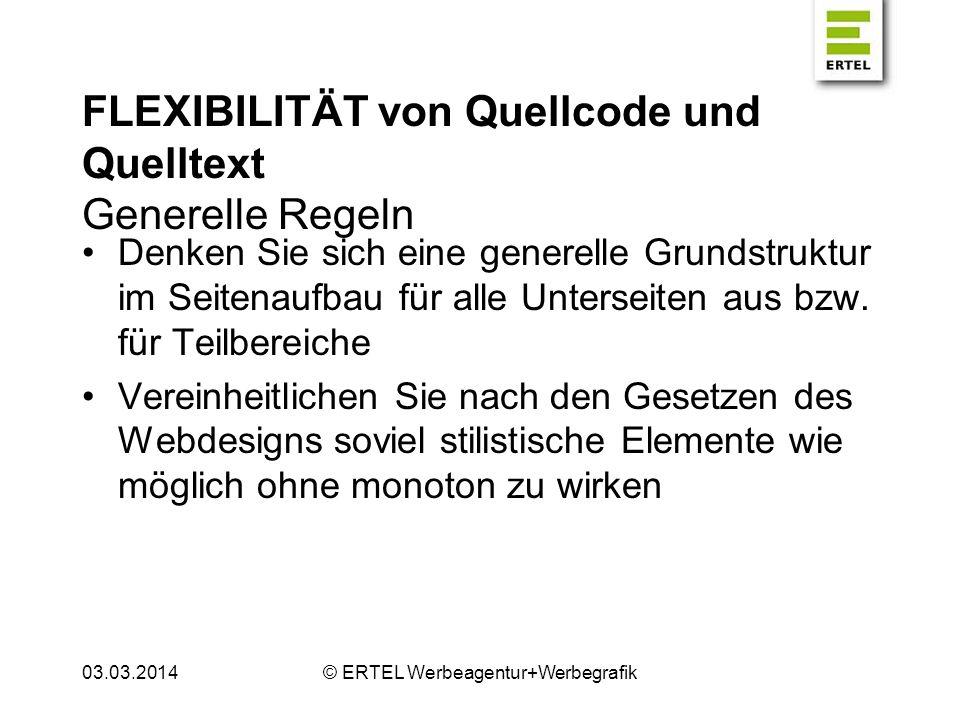 FLEXIBILITÄT von Quellcode und Quelltext Generelle Regeln Denken Sie sich eine generelle Grundstruktur im Seitenaufbau für alle Unterseiten aus bzw. f