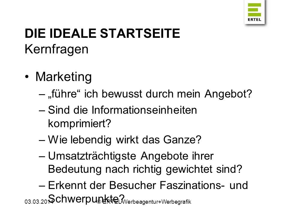DIE IDEALE STARTSEITE Kernfragen Marketing –führe ich bewusst durch mein Angebot? –Sind die Informationseinheiten komprimiert? –Wie lebendig wirkt das