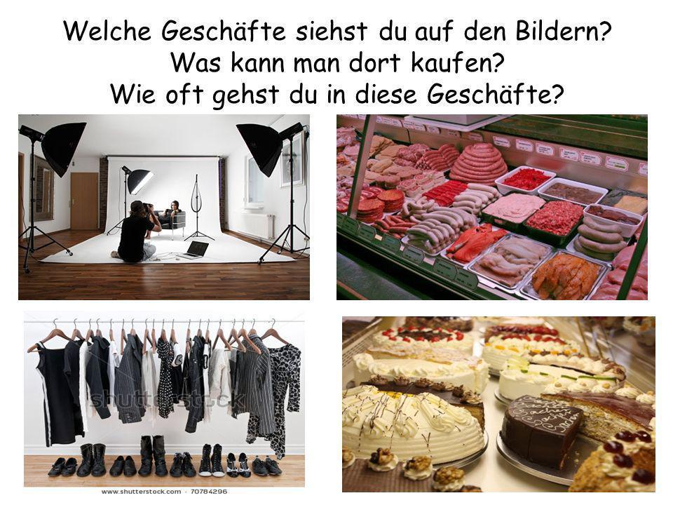 Welche Geschäfte siehst du auf den Bildern? Was kann man dort kaufen? Wie oft gehst du in diese Geschäfte?