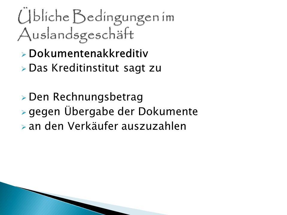 Dokumenteninkasso Documents against Payment (D/P) Dokumente werden gegen Zahlung übergeben Documents against Acceptance (D/A) Dokumente werden nur gegen Akzeptleistung des Käufers ausgehändigt
