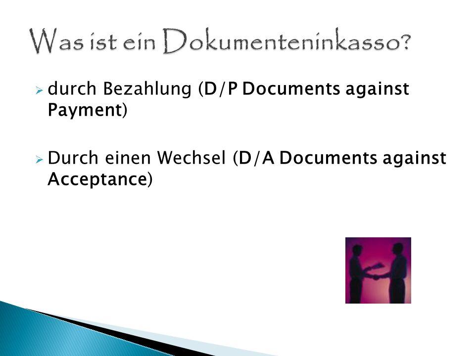 durch Bezahlung (D/P Documents against Payment) Durch einen Wechsel (D/A Documents against Acceptance)
