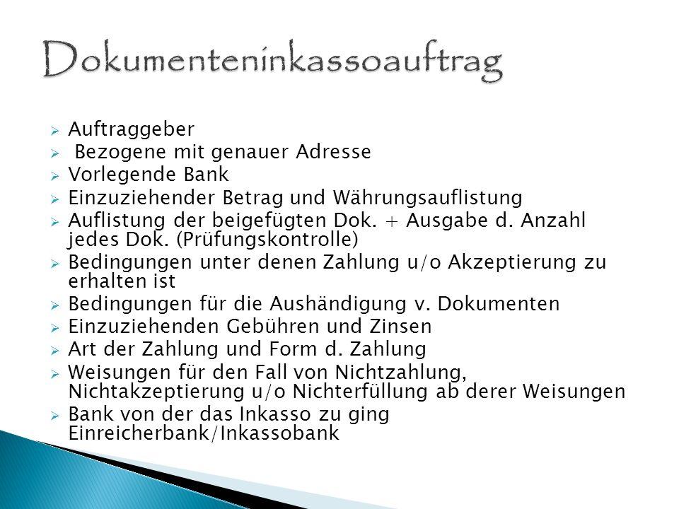 Auftraggeber Bezogene mit genauer Adresse Vorlegende Bank Einzuziehender Betrag und Währungsauflistung Auflistung der beigefügten Dok. + Ausgabe d. An